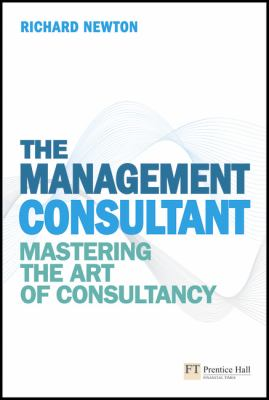 The Management Consultant: Mastering the Art of Consultancy 9780273730873