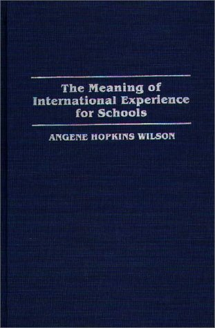 The Meaning of International Experience for Schools 9780275945084