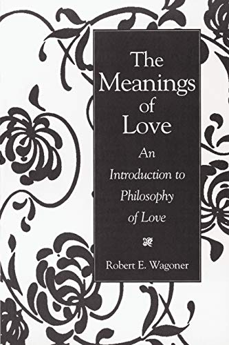 The Meanings of Love: An Introduction to Philosophy of Love 9780275958404