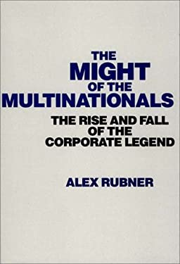The Might of the Multinationals: The Rise and Fall of the Corporate Legend 9780275935313