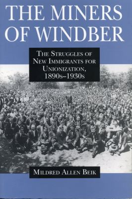 The Miners of Windber: The Struggles of New Immigrants for Unionization, 1890s-1930s 9780271015668