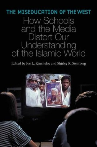 The Miseducation of the West: How Schools and the Media Distort Our Understanding of the Islamic World 9780275981600