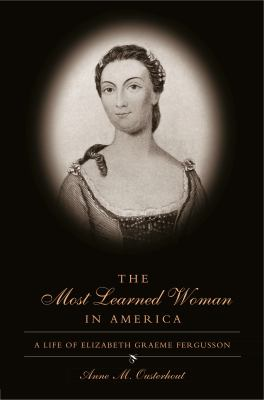 The Most Learned Woman in America: A Life of Elizabeth Graeme Fergusson 9780271023113
