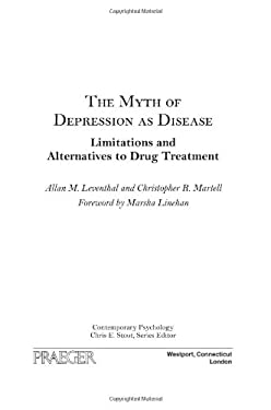 The Myth of Depression as Disease: Limitations and Alternatives to Drug Treatment 9780275989767