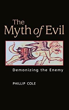 The Myth of Evil: Demonizing the Enemy 9780275992163