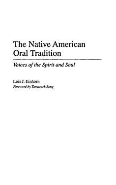 The Native American Oral Tradition: Voices of the Spirit and Soul 9780275957902