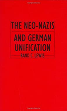 The Neo-Nazis and German Unification 9780275956387
