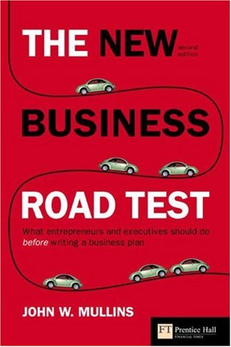 The New Business Road Test: What Entrepreneurs and Executives Should Do Before Writing a Business Plan 9780273708056