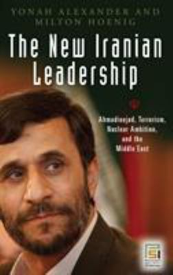 The New Iranian Leadership: Ahmadinejad, Terrorism, Nuclear Ambition, and the Middle East 9780275996390