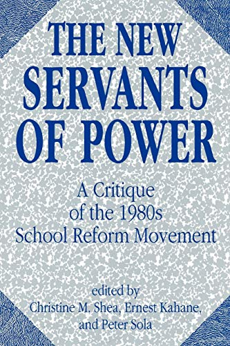 The New Servants of Power: A Critique of the 1980s School Reform Movement 9780275936020