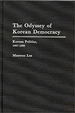The Odyssey of Korean Democracy: Korean Politics, 1987-1990 9780275936600