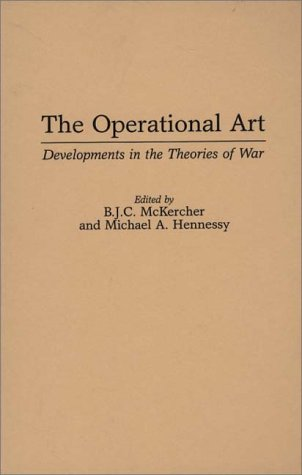 The Operational Art: Developments in the Theories of War 9780275953058