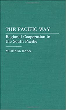 The Pacific Way: Regional Cooperation in the South Pacific 9780275931216