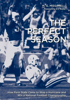 The Perfect Season: How Penn State Came to Stop a Hurricane and Win a National Football Championship 9780271032825