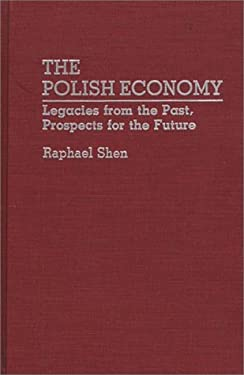 The Polish Economy: Legacies from the Past, Prospects for the Future 9780275938864