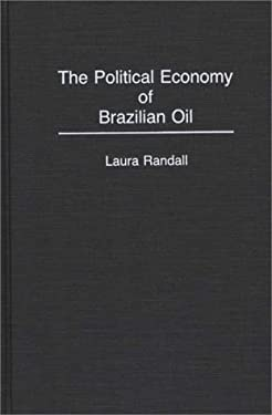 The Political Economy of Brazilian Oil 9780275940911