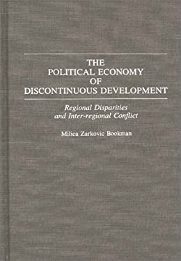 The Political Economy of Discontinuous Development: Regional Disparities and Inter-Regional Conflict 9780275937775