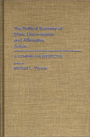 The Political Economy of Ethnic Discrimination and Affirmative Action: A Comparative Perspective 9780275933340