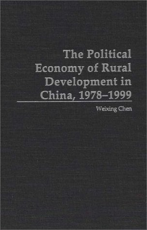 The Political Economy of Rural Development in China, 1978-1999 9780275966874