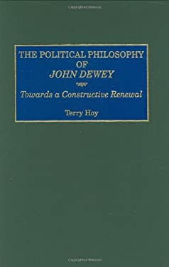 The Political Philosophy of John Dewey: Towards a Constructive Renewal 9780275963415