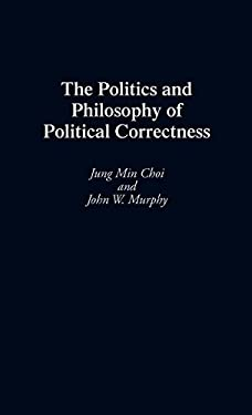 The Politics and Philosophy of Political Correctness 9780275942861