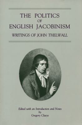 The Politics of English Jacobinism: Writings of John Thelwall 9780271013480