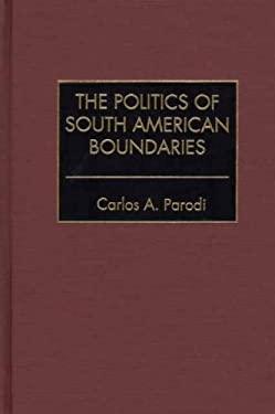 The Politics of South American Boundaries 9780275971946