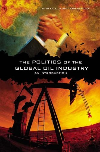 The Politics of the Global Oil Industry: An Introduction 9780275984007