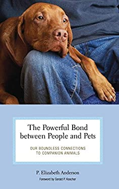 The Powerful Bond Between People and Pets: Our Boundless Connections to Companion Animals 9780275989057