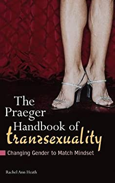 The Praeger Handbook of Transsexuality: Changing Gender to Match Mindset 9780275991760