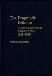 The Pragmatic Entente: Israeli-Iranian Relations, 1948-1988