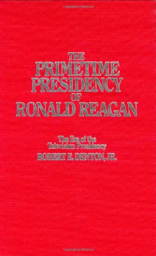 The Primetime Presidency of Ronald Reagan: The Era of the Television Presidency 9780275926038