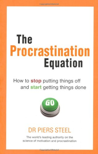 The Procrastination Equation: How to Stop Putting Things Off and Start Getting Things Done 9780273723264