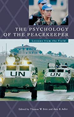 The Psychology of the Peacekeeper: Lessons from the Field 9780275975968