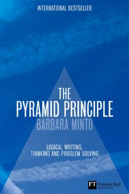 Pyramid Principle : Logical Writing, Thinking and Problem Solving