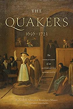 The Quakers, 16561723: The Evolution of an Alternative Community (The New History of Quakerism)