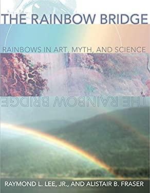 The Rainbow Bridge: Rainbows in Art, Myth, and Science 9780271019772