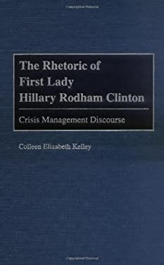 The Rhetoric of First Lady Hillary Rodham Clinton: Crisis Management Discourse 9780275966959
