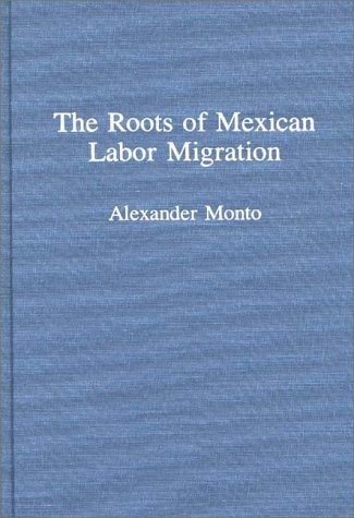 The Roots of Mexican Labor Migration 9780275946302