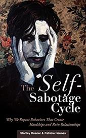 The Self-Sabotage Cycle: Why We Repeat Behaviors That Create Hardships and Ruin Relationships 820634