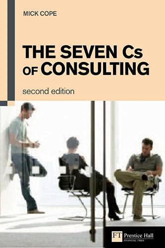 The Seven CS of Consulting: The Definitive Guide to the Consulting Process 9780273663331
