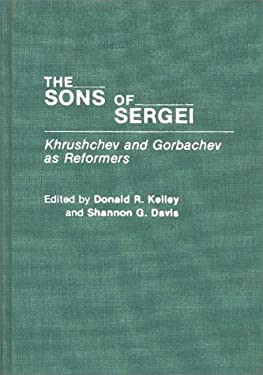 The Sons of Sergei: Khrushchev and Gorbachev as Reformers 9780275940119