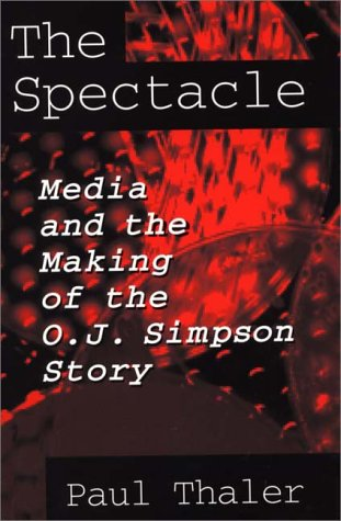 The Spectacle: Media and the Making of the O.J. Simpson Story 9780275953195