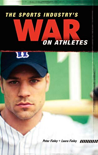 The Sports Industry's War on Athletes 9780275991722