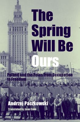 The Spring Will Be Ours: Poland and the Poles from Occupation to Freedom 9780271023083