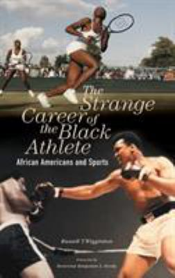 The Strange Career of the Black Athlete: African Americans and Sports 9780275982232