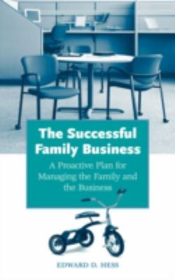 The Successful Family Business: A Proactive Plan for Managing the Family and the Business 9780275988876