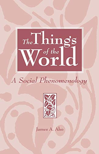 The Things of the World: A Social Phenomenology 9780275962487