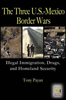 The Three U.S.-Mexico Border Wars: Drugs, Immigration, and Homeland Security 9780275988180