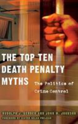 The Top Ten Death Penalty Myths: The Politics of Crime Control 9780275997809